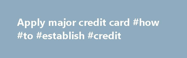 Apply major credit card #how #to #establish #credit http://credit.remmont.com/apply-major-credit-card-how-to-establish-credit/  #apply for credit card # Apply major credit card best credit card deal apply for visa credit card needs aply Read More...The post Apply major credit card #how #to #establish #credit appeared first on Credit.
