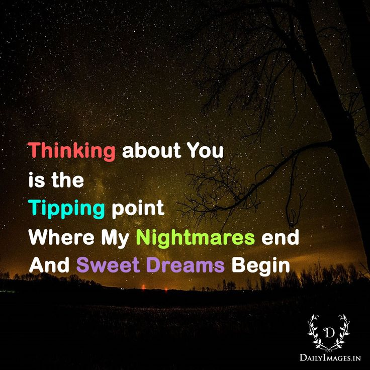 Thinking about You is the Tipping point where my Nightmares end and Sweet Dreams Begin #Goodnight #quotes