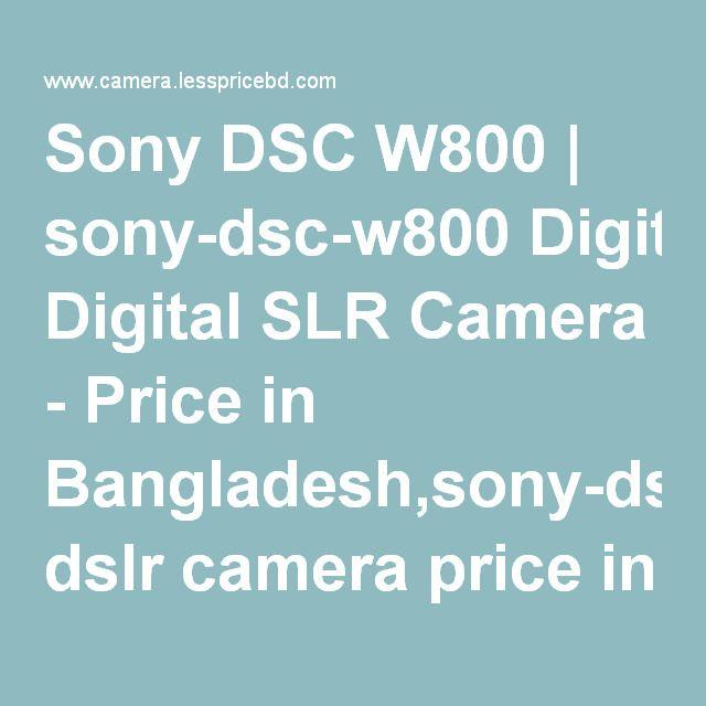 Sony DSC W800 | sony-dsc-w800 Digital SLR Camera - Price in Bangladesh,sony-dsc-w800 dslr camera price in…