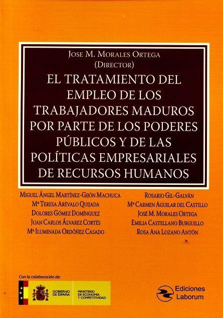 EL tratamiento del empleo de los trabajores maduros por parte de los poderes públicos y de las políticas empresariales de Recursos Humanos.    1ª ed.   Laborum, 2016