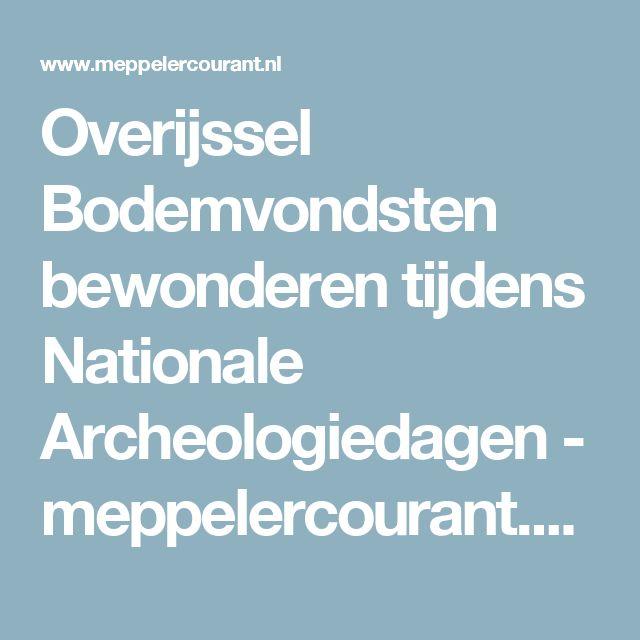 Overijssel Bodemvondsten bewonderen tijdens Nationale Archeologiedagen - meppelercourant.nl - Nieuws - Staphorst
