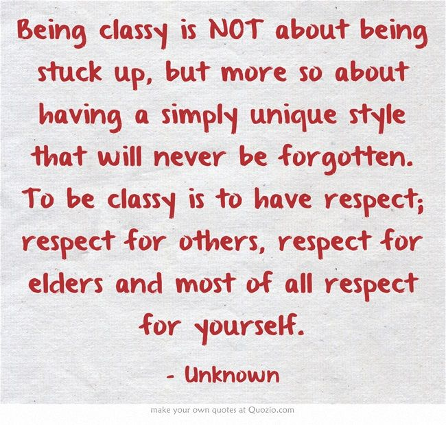 Being classy is NOT about being stuck up, but more so about having a simply unique style that will never be forgotten. To be classy is to have respect; respect for others, respect for elders and most of all respect for yourself. #gloriafellows