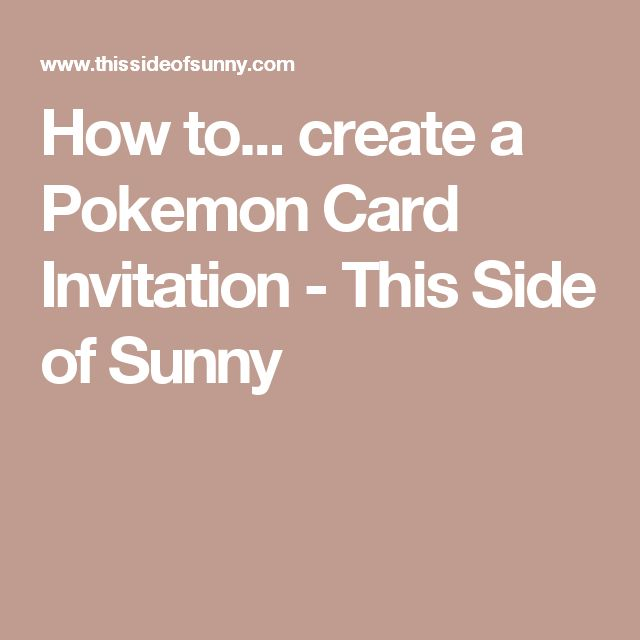 How to... create a Pokemon Card Invitation - This Side of Sunny