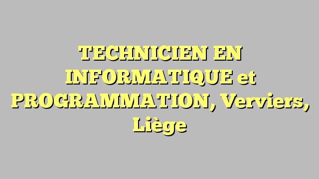 TECHNICIEN EN INFORMATIQUE et PROGRAMMATION, Verviers, Liège
