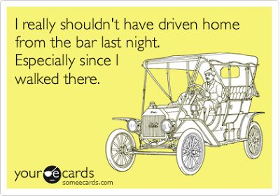 I shouldn't have driven home from the bar last night, especially since I walked there. #funny #quotes #ecard