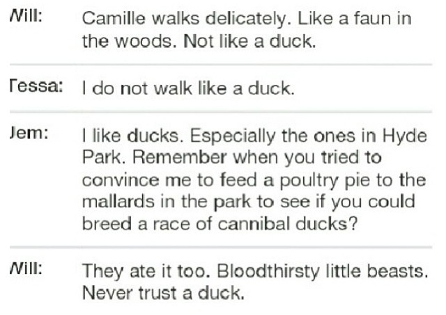 """Never trust a duck"" -Will Herondale, Clockwork Angel only herondale boys have these problems"