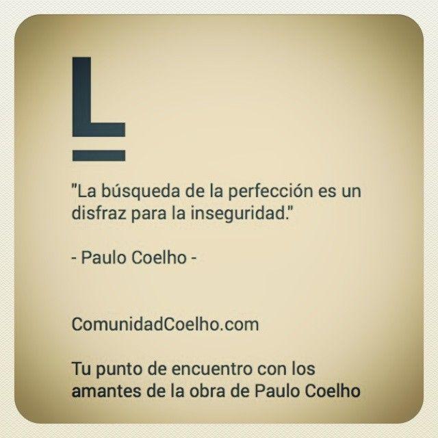 """""""La búsqueda de la perfección es un disfraz para la inseguridad."""" - @Paulo Coelho  - Más, en www.instagram.com/comunidadcoelho: Paulo Fernand, Mis Inter"""