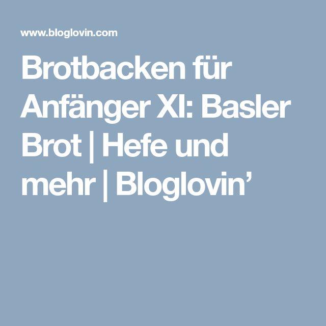 Brotbacken für Anfänger XI: Basler Brot | Hefe und mehr | Bloglovin'