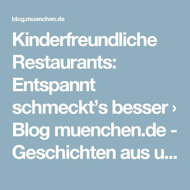 Kinderfreundliche Restaurants: Entspannt schmeckt's besser › Blog muenchen.de - Geschichten aus unserer Lieblingsstadt