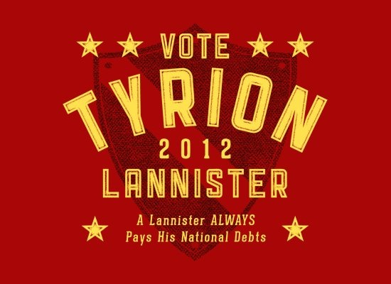 Please join me in showing support this Presidential Election.: Tees Shirts, Games Of Thrones, Vote Tyrion, Tyrion Lannister, National Debt, Lannister 2012, Tshirt, T Shirts, Game Of Thrones