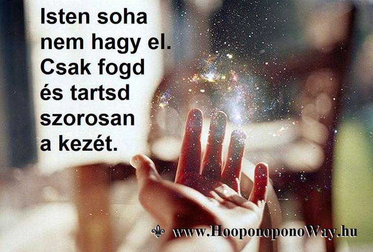 Hálát adok a mai napért. Isten soha nem hagy el. Jobban szeret Téged, mint bárki más. Ha valamit túl nehéznek, túl soknak vagy méltatlannak érzel, tudd, hogy nem ő hagyott el. Te engedted el a kezét. Nem kell mondanod, hogy mit adjon. Csak fogd és tartsd szorosan a kezét. Így szeretlek, Élet! Köszönöm. Szeretlek ❤️ ⚜ Ho'oponoponoWay Magyarország ⚜ www.HooponoponoWay.hu