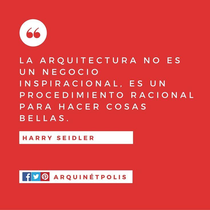 #arquifrase: Harry Seidler. Ingresa a http://www.arquinetpolis.com #arquitectura #diseño