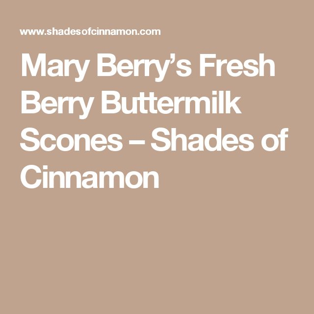 Mary Berry's Fresh Berry Buttermilk Scones – Shades of Cinnamon