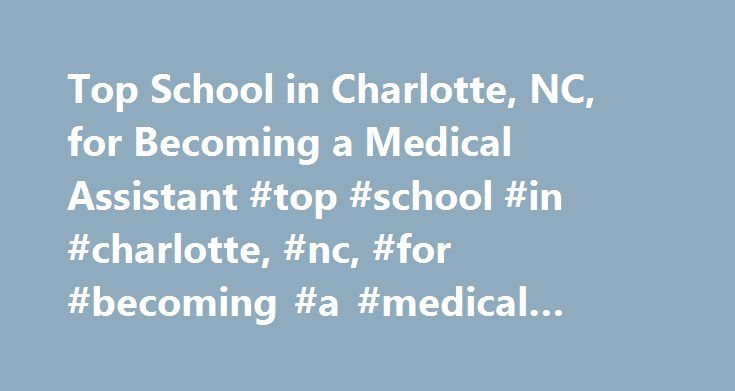 Top School in Charlotte, NC, for Becoming a Medical Assistant #top #school #in #charlotte, #nc, #for #becoming #a #medical #assistant http://california.nef2.com/top-school-in-charlotte-nc-for-becoming-a-medical-assistant-top-school-in-charlotte-nc-for-becoming-a-medical-assistant/  # Top School in Charlotte, NC, for Becoming a Medical Assistant School and Ranking Information The Charlotte area is home to several public and private schools that offer medial assisting training programs. Based…