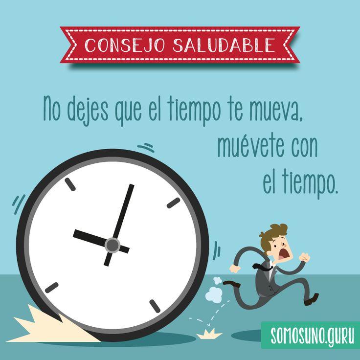 Consejo Saludable: No dejes que el tiempo te mueva, muévete con el tiempo.