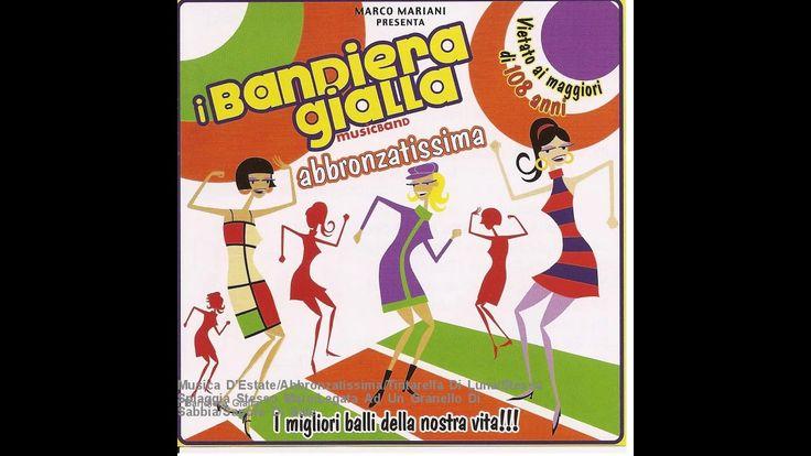 I Bandiera Gialla - Musica D'Estate/Abbronzatissima/Tintarella Di Luna/S...