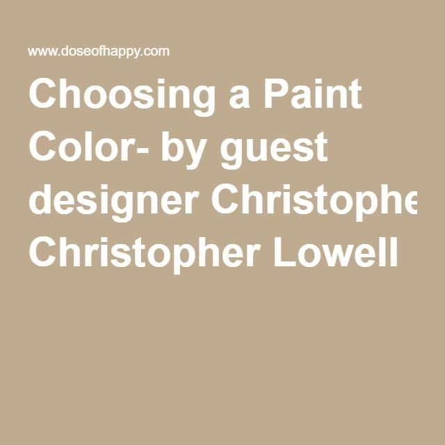 Choosing a Paint Color- by guest designer Christopher Lowell                                                                                                                                                     More