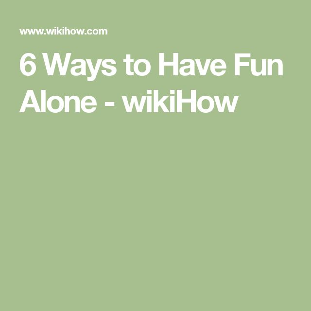 6 Ways to Have Fun Alone - wikiHow