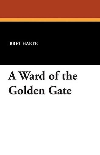 A Ward of the Golden Gate, by Bret Harte (Paperback)