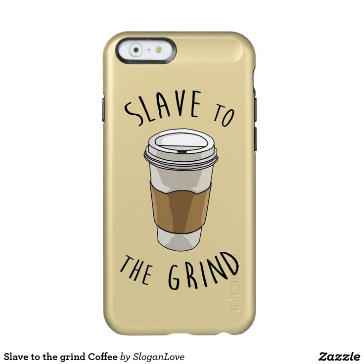 Slave to the grind Coffee Incipio Feather® Shine iPhone 6 Case