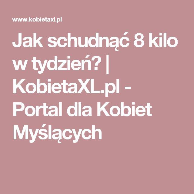 Jak schudnąć 8 kilo w tydzień?   KobietaXL.pl - Portal dla Kobiet Myślących