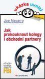 Jak prokouknout kolegy i obchodní partnery — Navarro Joe, Poynter Toni Sciarra | Knihy GRADA.SK