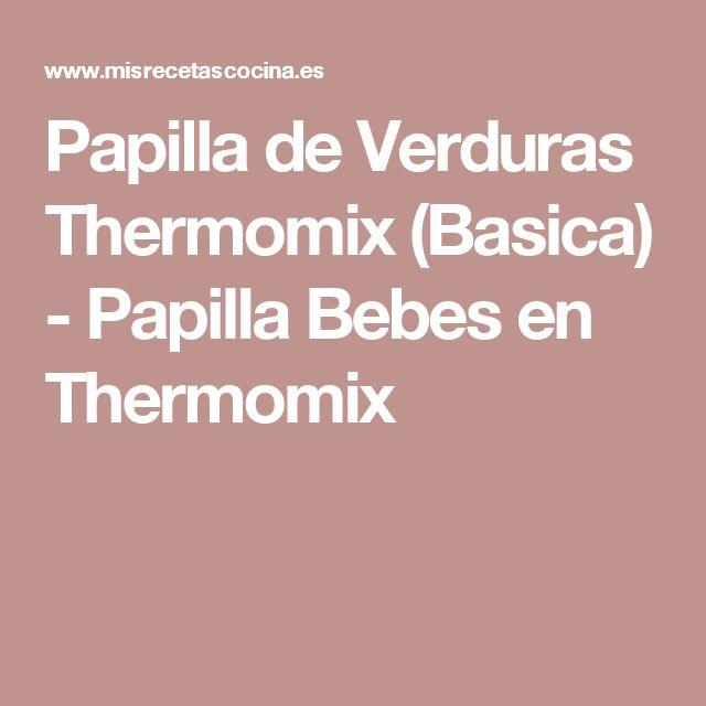 Papilla de Verduras Thermomix (Basica) - Papilla Bebes en Thermomix