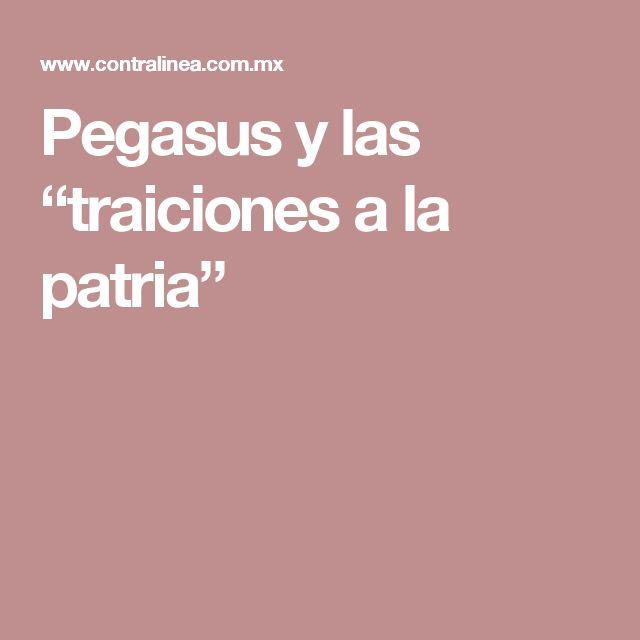 """Pegasus y las """"traiciones a la patria"""""""