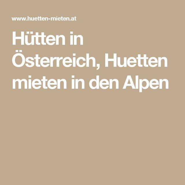 Hütten in Österreich, Huetten mieten in den Alpen