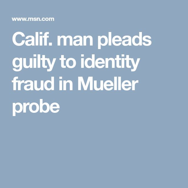Calif. man pleads guilty to identity fraud in Mueller probe