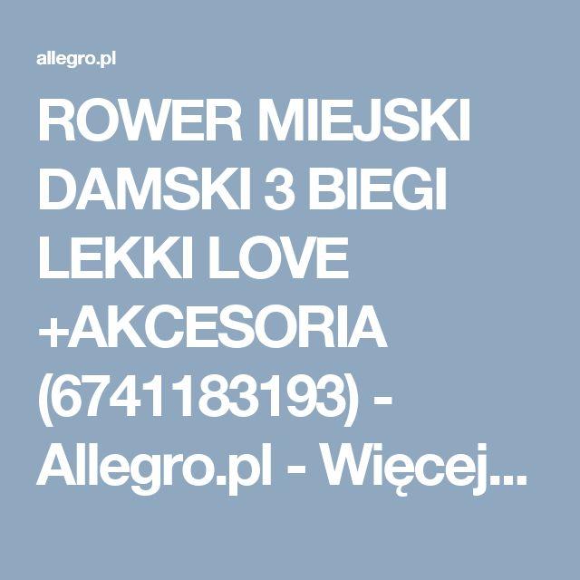 ROWER MIEJSKI DAMSKI 3 BIEGI LEKKI LOVE +AKCESORIA (6741183193) - Allegro.pl - Więcej niż aukcje.