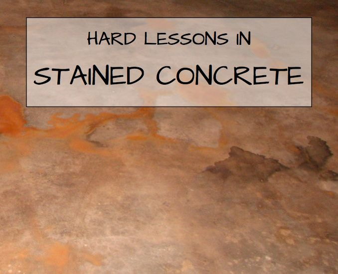 HARD LESSONS IN STAINED CONCRETE - our experience in ripping up carpet and staining the concrete underneath