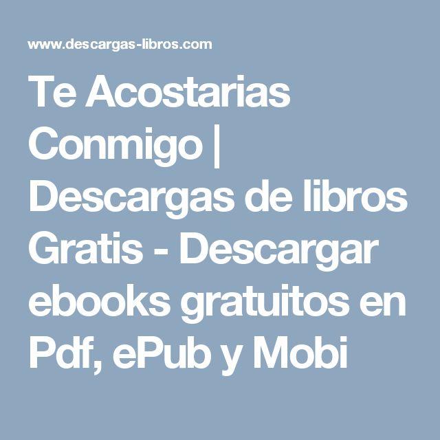 Te Acostarias Conmigo | Descargas de libros Gratis - Descargar ebooks gratuitos en Pdf, ePub y Mobi