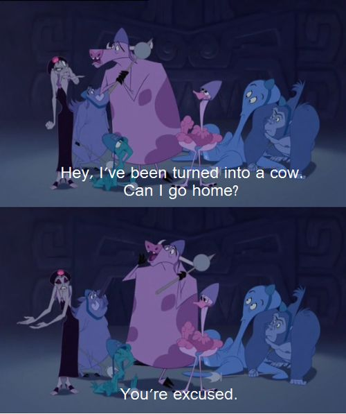 """I've been turned into a cow...""  The Emperor's New Groove  <3"