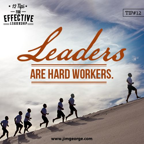 12 Tips for Effective Leadership.  Tip #12: Leaders are hard workers. They never expect more out of the people around them than they are willing to give themselves. This type of attitude is contagious and motivates others to make a greater effort.