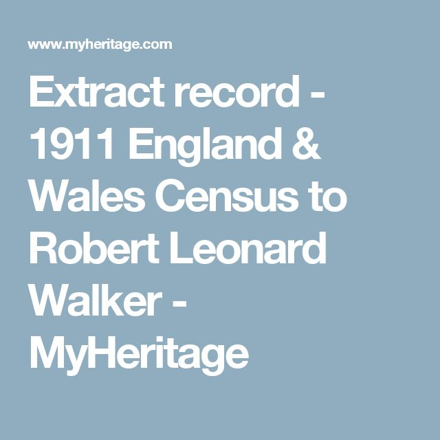Extract record - 1911 England & Wales Census to Robert Leonard Walker - MyHeritage