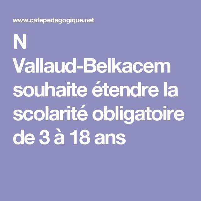 N Vallaud-Belkacem souhaite étendre la scolarité obligatoire de 3 à 18 ans