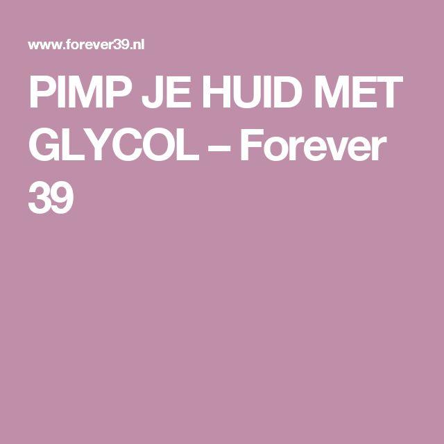PIMP JE HUID MET GLYCOL – Forever 39