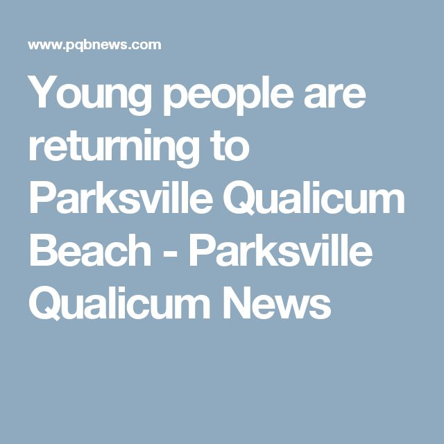 Young people are returning to Parksville Qualicum Beach - Parksville Qualicum News
