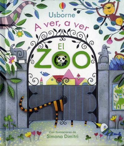 A ver, a ver. El zoo -Una invitación a visitar el zoo y descubrir qué hacen algunos de los animales que viven allí ( focas, osos panda, leones, jirafas, elefantes, pingüinos, monos, gorilas, loros), dónde se alojan, qué comen - ED USBORNE