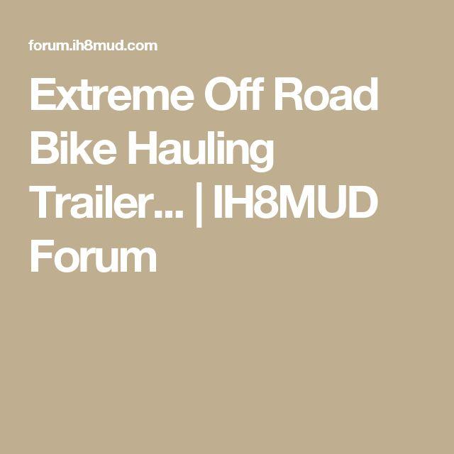 Extreme Off Road Bike Hauling Trailer...   IH8MUD Forum