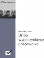 Urlop wypoczynkowy pracownika / Przemysław Ciszek    Kompendium informacji na temat udzielania i rozliczania urlopów wypoczynkowych.