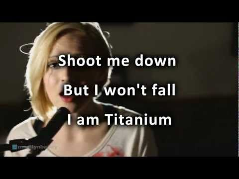 """I'm criticized but all your bullets ricochet. You shoot me down, but I get up. I'm bulletproof, nothing to lose. Fire away, fire away.....I won't fall. I am Titanium.""  David Guetta - Titanium ft Sia cover by Madilyn Bailey with lyrics HD - YouTube"