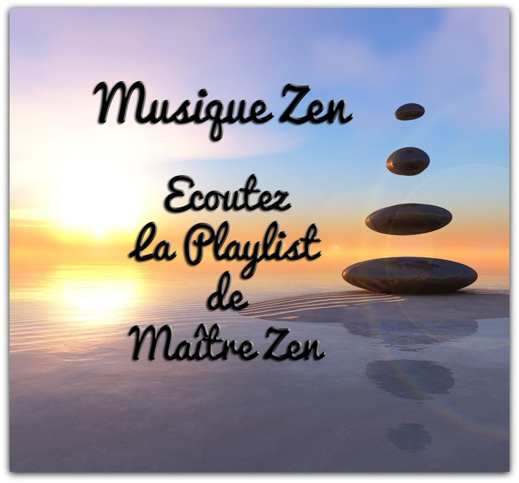 Musique Zen gratuite :la playlist de Maître Zen - Le site de Maître Zen