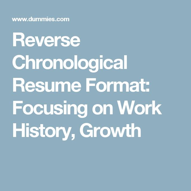 Reverse Chronological Resume Format: Focusing on Work History, Growth