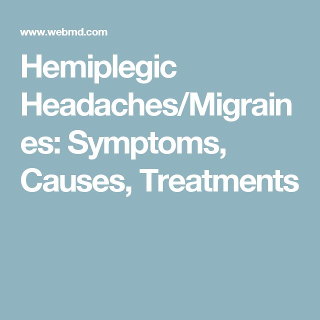 Hemiplegic Headaches/Migraines: Symptoms, Causes, Treatments