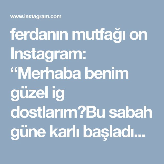 """ferdanın mutfağı on Instagram: """"Merhaba benim güzel ig dostlarım😊Bu sabah güne karlı başladık İstanbulda😊Soğuk istanbul gününden sıcacık sevgiler yolluyorum sizlere😘Bu gün…"""""""