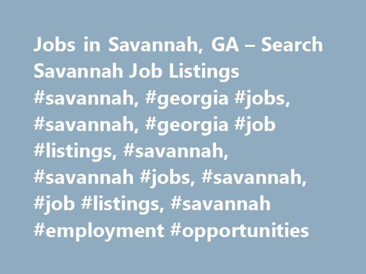 Jobs in Savannah, GA – Search Savannah Job Listings #savannah, #georgia #jobs, #savannah, #georgia #job #listings, #savannah, #savannah #jobs, #savannah, #job #listings, #savannah #employment #opportunities http://phoenix.remmont.com/jobs-in-savannah-ga-search-savannah-job-listings-savannah-georgia-jobs-savannah-georgia-job-listings-savannah-savannah-jobs-savannah-job-listings-savannah-employment-opportu/  # Jobs in Savannah, Georgia Savannah, GA Employment Information Savannah, Georgia…
