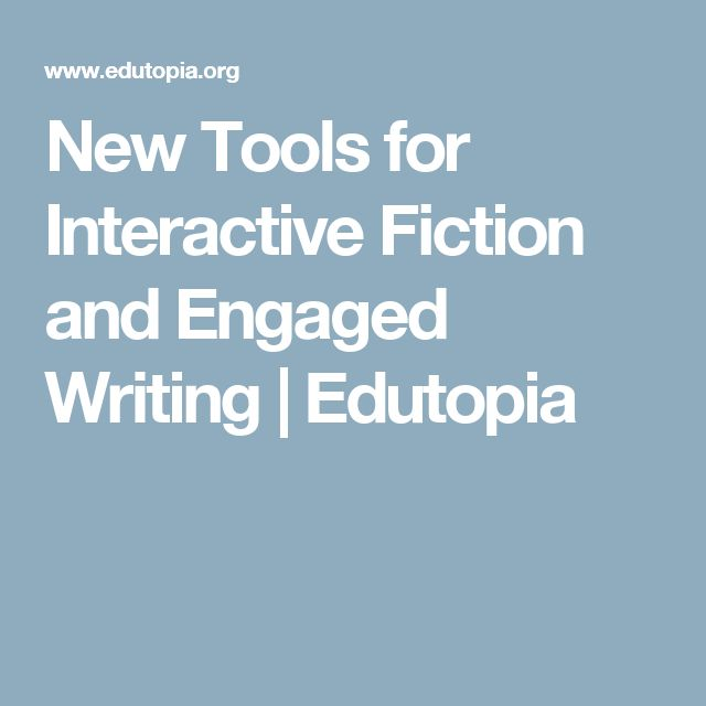 New Tools for Interactive Fiction and Engaged Writing | Edutopia