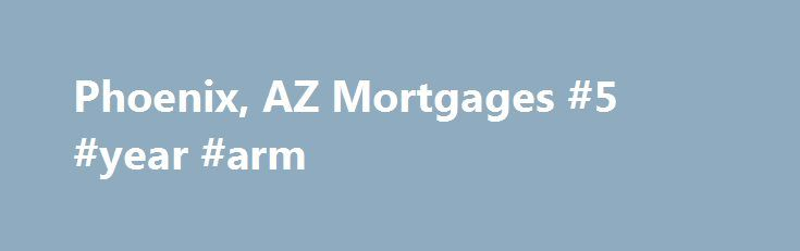 Phoenix, AZ Mortgages #5 #year #arm http://money.remmont.com/phoenix-az-mortgages-5-year-arm/  #american mortgage # Sun American Mortgage Company Sun American Mortgage Company in Phoenix, AZ At Sun American Mortgage Company, our friendly loan representatives will provide you with professional assistance with your Phoenix, AZ, mortgages from start to finish. We go to great lengths to ensure that our clients are informed about their options and that they receive friendly service throughout the…